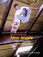 Skateboarding : new levels, tips and tricks for serious riders