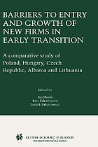Barriers to entry and growth of new firms in early transition : a comparative study of Poland, Hungary, Czech Republic, Albania, and Lithuania