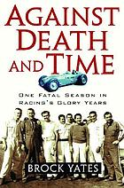 Against death and time : one fatal season in racing's glory years