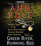 Green River, running red : [the real story of the Green River killer-- America's deadliest serial murderer]