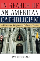 In search of an American Catholicism : a history of religion and culture in tension