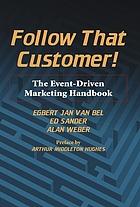 Follow That Customer! : The Event-Driven Marketing Handbook