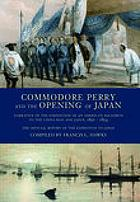 Commodore Perry and the opening of Japan : narrative of the expedition of an American Squadron to the China seas and Japan, 1852-1854 : the official report of the expedition to Japan