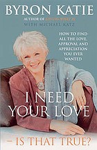 I need your love - is that true? : how to find all the love, approval and appreciation you ever wanted