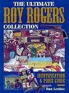 The ultimate Roy Rogers collection : identification & price guide