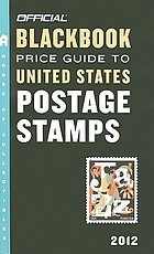The official 2012 blackbook price guide to United States postage stamps