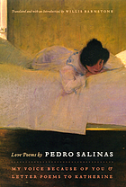 Love poems by Pedro Salinas : my voice because of you, and letter poems to Katherine