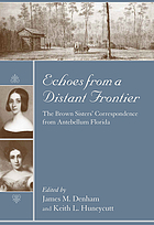 Echoes from a distant frontier : the Brown sisters' correspondence from antebellum Florida