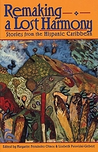 Remaking a lost harmony : stories from the Hispanic Caribbean