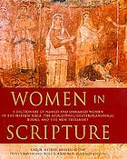 Women in scripture : a dictionary of named and unnamed women in the Hebrew Bible, the Apocryphal/Deuterocanonical books, and the New Testament