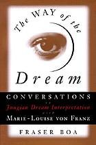 The way of the dream : conversations on Jungian dream interpretation with Marie-Louise von FranzThe way of the dream : conversations with Marie-Luise von Franz