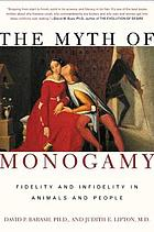 The myth of monogamy : fidelity and infidelity in animals and people