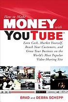 How to make money with YouTube earn cash market yourself, reach your customers, and grow your business on the world's most popular video-sharing site