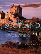 Heritage of Scotland : A Cultural History of Scotland & Its People