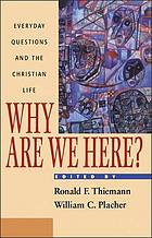 Why are we here? : everyday questions and the Christian life