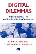 Digital dilemmas : ethical issues for online media professionals