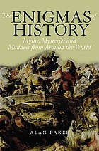 The enigmas of history : myths, mysteries and madness from around the world
