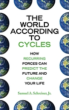 The world according to cycles : how recurring forces can predict the future and change your life