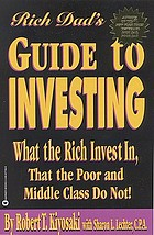 Rich dad's guide to investing : what the rich invest in that the poor and middle class do not!