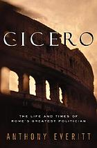 Cicero : the life and times of Rome's greatest politician