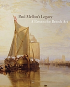 Paul Mellon's legacy : a passion for British art : masterpieces from the Yale Center for British Art