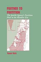 Partner to partition : the Jewish Agency's partition plan in the mandate era