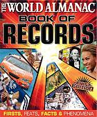 The world almanac book of records : firsts, feats, facts & phenomena