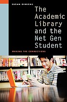 The academic library and the net gen student : making the connections