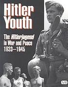 Hitler youth : the Hitlerjugend in war and peace, 1933-1945