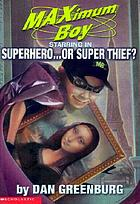 Maximum Boy, starring in Superhero-- or super thief?