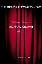 The drama is coming now : the theater criticism of Richard Gilman, 1961-1991