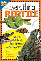 Everything reptile : what kids really want to know about reptiles