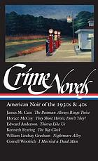 Crime novels : American noir of the thirties and forties