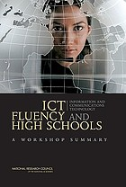 ICT, information and communications technology fluency and high schools a workshop summary