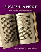 English in print from Caxton to Shakespeare to Milton : [catalog of an exhibition of materials from the collections of the Rare Book & Manuscript Library, Univ. of Illinois at Urbana-Champaign, and the Elizabethan Club, Yale Univ., held at the Grolier Club, New York, May 14 - July 26, 2008]