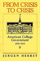From crisis to crisis : American college government, 1636-1819