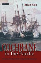 Cochrane in the Pacific fortune and freedom in Spanish America