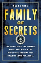 Family of secrets : the Bush dynasty, the powerful forces that put it in the White House, and what their influence means for America