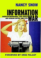 Information war : American propaganda, free speech and opinion control since 9/11