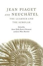 Jean Piaget and Neuchâtel : the learner and the scholar