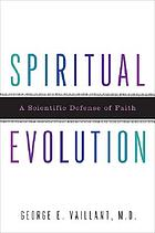 Spiritual evolution : a scientific defense of faith