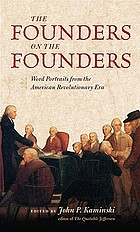 The founders on the founders : word portraits from the American revolutionary era