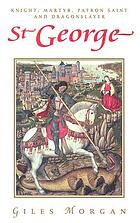 St. George : [knight, martyr, patron saint and dragonslayer]