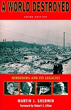 A world destroyed : Hiroshima and its legacies
