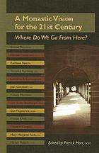 A monastic vision for the 21st century : where do we go from here?