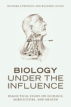 Biology under the influence : dialectical essays on ecology, agriculture, and health