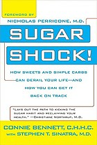 Sugar shock! : how sweets and simple carbs can derail your life, and how you can get back on track