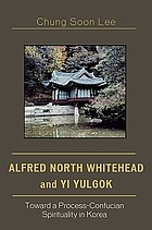 Alfred North Whitehead and Yi Yulgok : toward a process-Confucian spirituality in Korea
