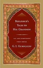 Beelzebub's tales to his grandson : an objectively impartial criticism of the life of man