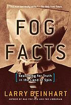Fog facts : searching for truth in the land of spin
